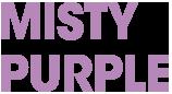 MISTY PURPLE - ミスティ パープル
